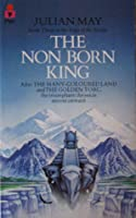 The Nonborn King (Saga of Pliocene Exile, #3)