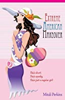 Extreme American Makeover (First Daughter #1)