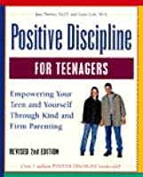 Positive Discipline for Teenagers: Empowering Your Teens and Yourself Through Kind and Firm Parenting