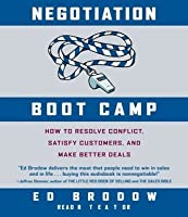 Negotiation Boot Camp: How to Resolve Conflict, Satisfy Customers, and Make Better Deals