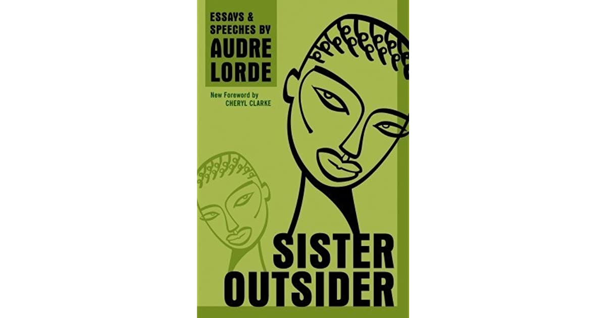 audre lorde sister outsider essays and speeches Study guide for sister outsider: essays and speeches sister outsider: essays and speeches study guide contains a biography of audre lorde, literature essays, quiz questions, major themes, characters, and a full summary and analysis.
