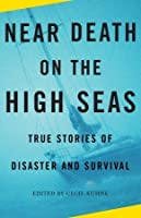 Near Death on the High Seas: True Stories of Disaster and Survival
