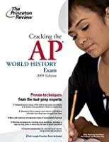 Cracking the AP World History Exam, 2009 Edition (College Test Preparation)