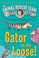 Gator on the Loose! (Animal Rescue Team, #1)