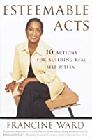 Esteemable Acts: 10 Actions for Building Real Self-Esteem