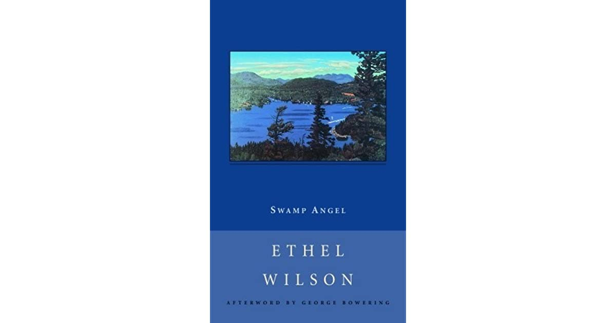 swamp angel ethel wilson essay Lilly's story introduced a new canadian writer whose simplicity concealed a depth of compassionate understanding of the human heart.