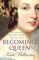 Becoming Queen: How a tragic and untimely death shaped the reign of Queen Victoria