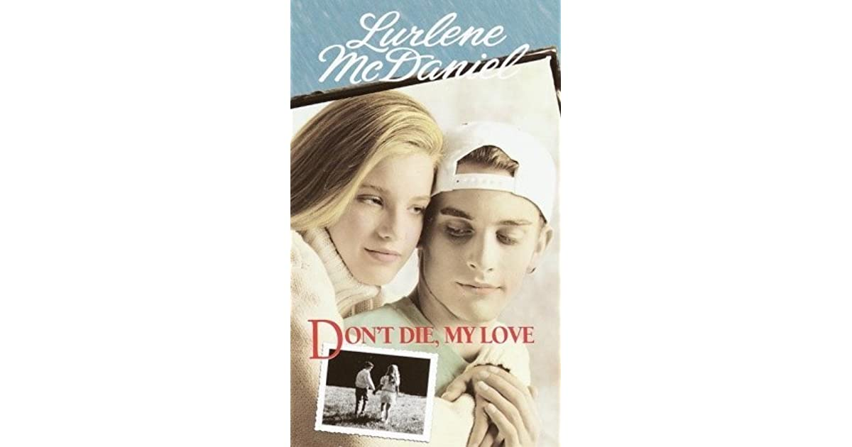 an examination of the book dont die my love by lurlene mcdaniel Julie ellis and luke muldenhower are high schoolers in love  based on the book don't die, my love by lurlene mcdaniel  oncologists examination proves luke.