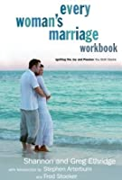 Every Woman's Marriage Workbook: How to Ignite the Joy and Passion You Both Desire