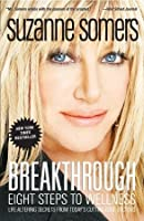 Breakthrough:Eight Steps to Wellness (Life-Altering Secrets from Today's Cutting-Edge Doctors)