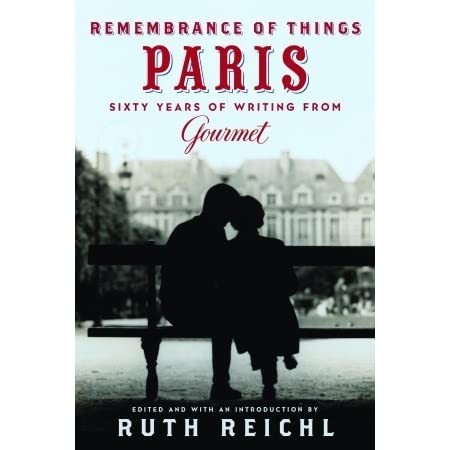 remembrance of things paris sixty years of writing from gourmet by ruth reichl reviews. Black Bedroom Furniture Sets. Home Design Ideas