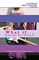 What if . . . Everyone Was Doing It (Choose Your Destiny Series)