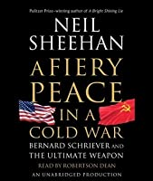 A Fiery Peace in a Cold War: Bernard Schriever and the Ultimate Weapon