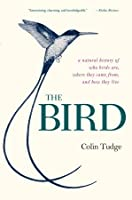 The Bird: A Natural History of Who Birds Are, Where They Come From, and How They Live