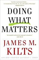 Doing What Matters: The Revolutionary Old-School Approach to Business Success and Why It Works
