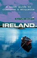 Ireland - Culture Smart!: The Essential Guide to Customs  Culture