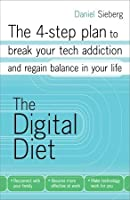 The Digital Diet: The 4-step plan to break your tech addiction and regain balance in your life