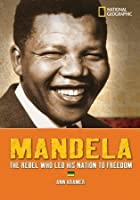 World History Biographies: Mandela: The Hero Who Led His Nation to Freedom