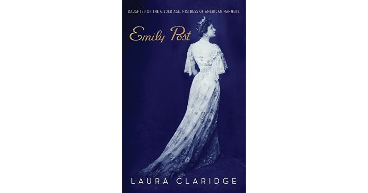 Emily Post Etiquette Book: Emily Post: Daughter Of The Gilded Age, Mistress Of