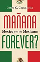 Mañana Forever? Mexico and the Mexicans