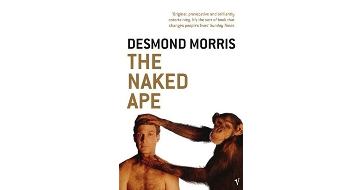 an analysis of naked ape by desmond morris The naked ape by desmond morris  morris just goes on with his critical analysis of the naked ape, speculating on how these experimental results are .