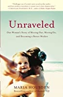 Unraveled: One Woman's Story of Moving Out, Moving On, and Becoming a Better Mother