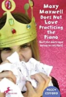 Moxy Maxwell Does Not Love Practicing the Piano: But She Does Love Being in Recitals