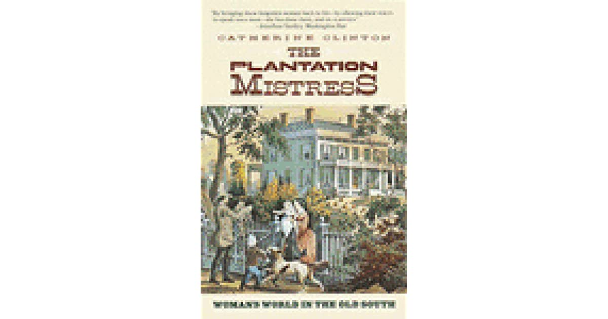 the message of catherine clinton in the plantation mistress Abebookscom: the plantation mistress: woman's world in the old south (9780394722535) by catherine clinton and a great selection of similar new, used and collectible books available now at.