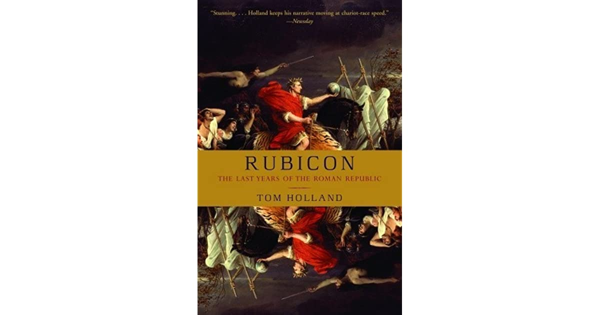"""rubicon the last years of the roman republic thesis The last years of the republic """"in rome,"""" writes the brilliant tom holland in his book """"rubicon: the last years of the roman republic,"""" """"censoriousness."""