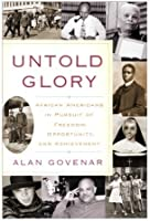 Untold Glory: African Americans in Pursuit of Freedom, Opportunity, and Achievement