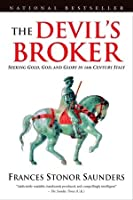 The Devil's Broker: Seeking Gold, God, And Glory In 14th Century Italy