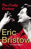 The Crafty Cockney: Eric Bristow: The Autobiography