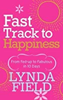 Fast Track to Happiness: From Fed-Up to Fabulous in 10 Days