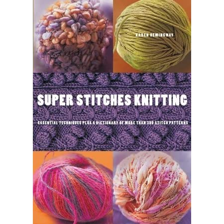 Knitting Stitches Dictionary : Super Stitches Knitting: Knitting Essentials Plus a Dictionary of more than 3...