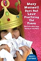 Moxy Maxwell Does Not Love Practicing the Piano: But She Does Love Being in Recitals (Moxy Maxwell, #3)
