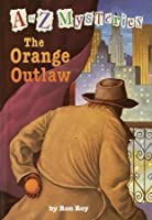 The Orange Outlaw (A to Z Mysteries, #15)