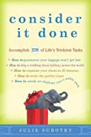 Consider It Done: How to Sneak an Elephant into a Public Park . . . and Accomplish 241 More of Life's Trickiest Tasks