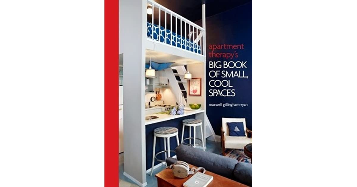 Apartment Therapy\'s Big Book of Small, Cool Spaces by Maxwell ...