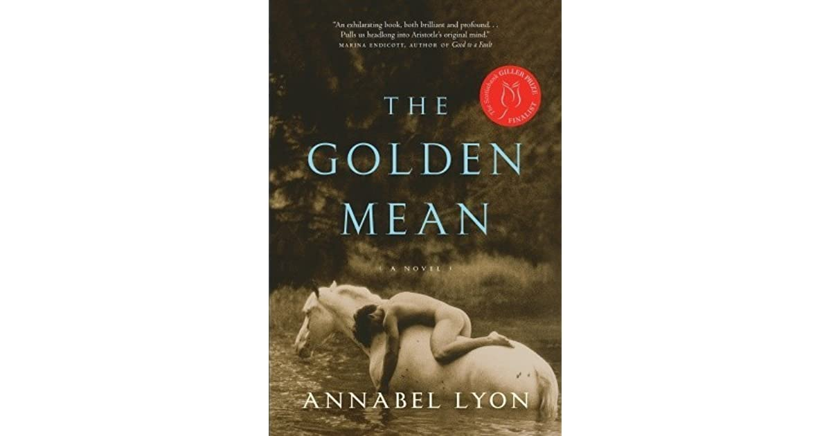 the golden mean by annabel lyon reviews discussion bookclubs lists. Black Bedroom Furniture Sets. Home Design Ideas