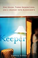 Keeper: One House, Three Generations, and a Journey into Alzheimer's