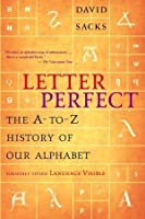 Letter Perfect: the A-to-Z History Of Our Alphabet