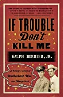 If Trouble Don't Kill Me: A Family's Story of Brotherhood, War, and Bluegrass