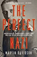 The Perfect Nazi: Uncovering My Grandfather's Secret Past and How Hitler Seduced a Generation