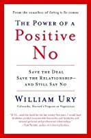 The Power of a Positive No: How to Say No and Still Get to Yes