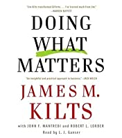 Doing What Matters: The Buttoned-Down Old School Approach to Business Success and Why It Works