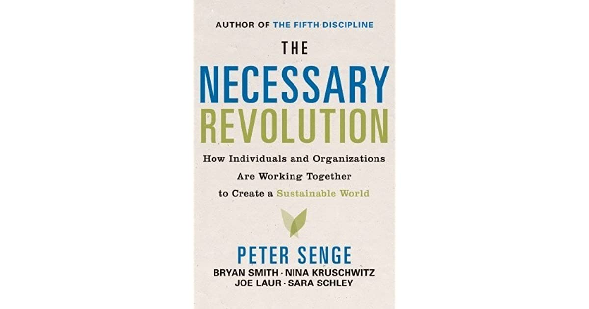 the necessary revolution peter senge Photo of peter senge courtesy of aimee c juarez  closely paralleled the topics  senge explored in his 2008 book, the necessary revolution:.