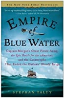 Empire of Blue Water: Captain Morgan's Great Pirate Army, the Epic Battle for the Americas, and the Catastrophe That Ended the Outlaws' Bloody Reign