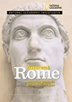 National Geographic Investigates Ancient Rome: Archaeolology Unlocks the Secrets of Rome's Past