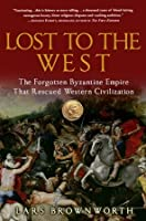 Lost to the West: The Forgotten Byzantine Empire That Rescued Western Civilization