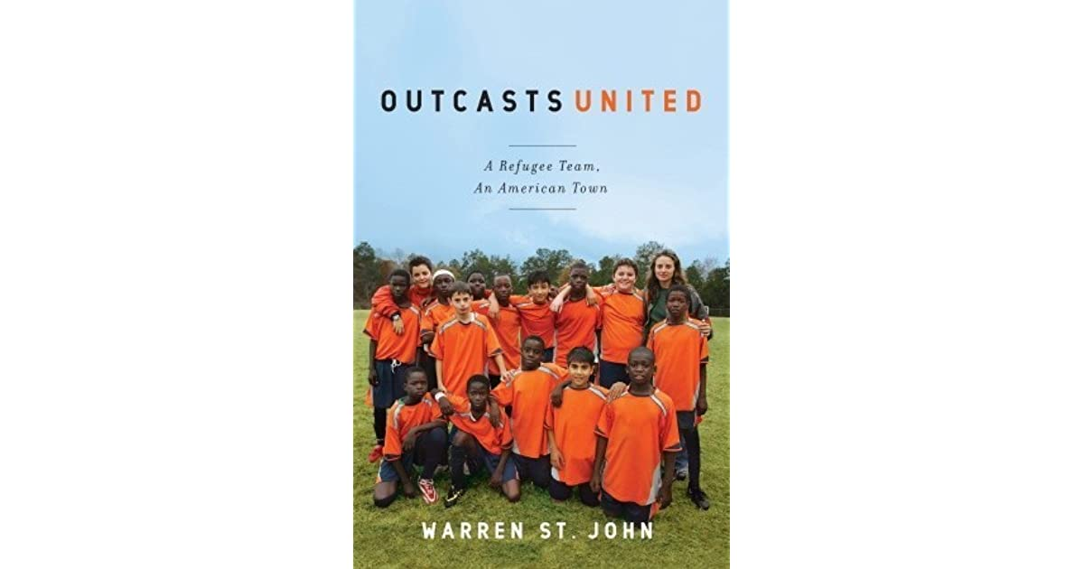 outcasts united Warren st john spoke about his book, outcasts united, a factual account of a youth soccer team in clarkston, georgia, near atlanta, made up of refugees from various african and asian countries c .